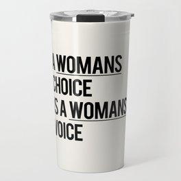 A WOMANS CHOICE IS A WOMANS VOICE Travel Mug