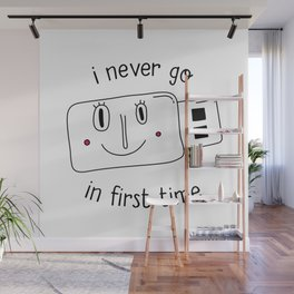 i never go in first time Wall Mural