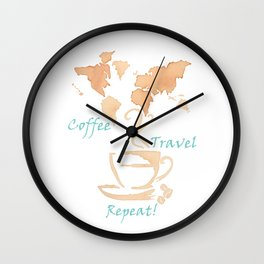 Coffee, Travel, Repeat Wall Clock