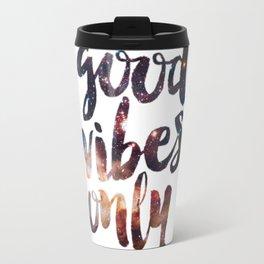 Good vibes only Travel Mug