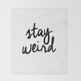 Stay Weird Black and White Humorous Inspo Typography Poster for the Young Wild and Free Throw Blanket