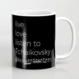 Live, love, listen to Tchaikovsky (dark colors) Coffee Mug