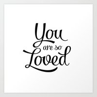 you are so loved Art Prints featuring You are so loved by Amalia Lopez