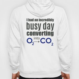 I had an incredibly busy day converting O2 into CO2 ~ Chemistry Hoody