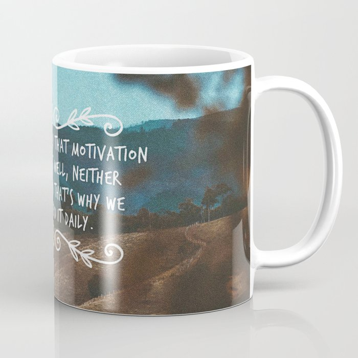 People often say that motivation doesn't last. Well, neither does bathing. Coffee Mug