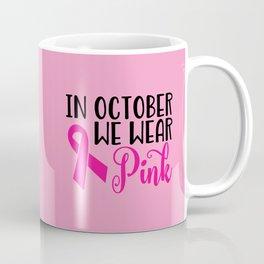 In October We Wear Pink Coffee Mug