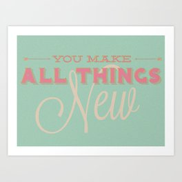 All Things New Art Print