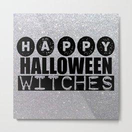 HAPPY HALLOWEEN WITCHES Metal Print
