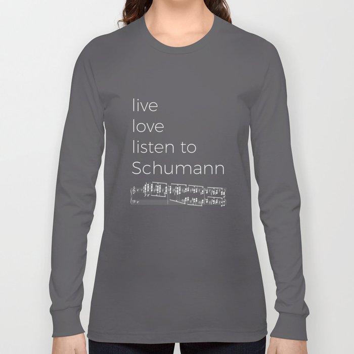 Live, love, listen to Schumann (dark colors) Long Sleeve T-shirt