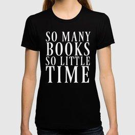 So Many Books So Little Time (Black & White) T-shirt