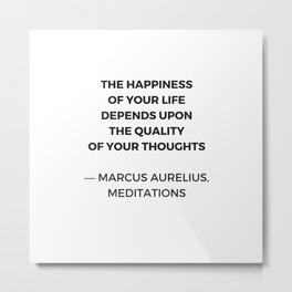 Stoic Inspiration Quotes - Marcus Aurelius Meditations - The happiness of your life Metal Print