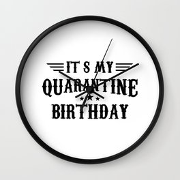 It's my Quarantine Birthday - Quarantine Wall Clock