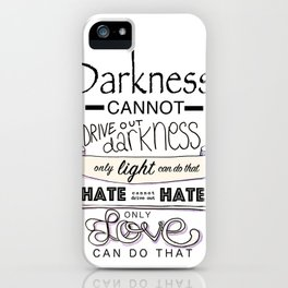 darkness cannot drive out darkness iPhone Case