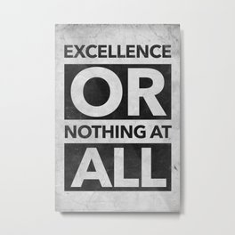 Excellence or Nothing at All Metal Print