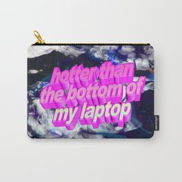 hotter than the bottom of my laptop Carry-All Pouch