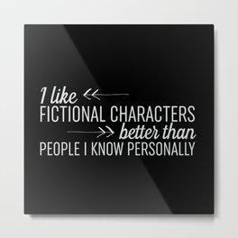 I Like Fictional Characters Better - Black Metal Print