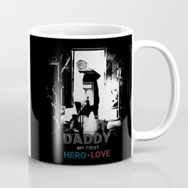 Daddy My first hero love Coffee Mug