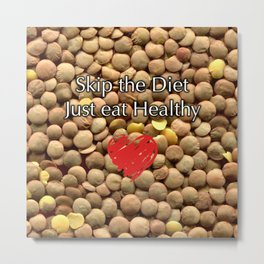 Skip the Diet Just eat Healthy Metal Print