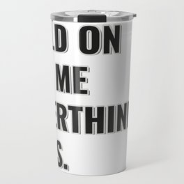 HOLD ON  LET ME  OVERTHINK  THIS. Travel Mug