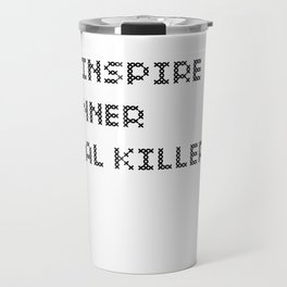 You Inspire My Inner Serial Killer Travel Mug