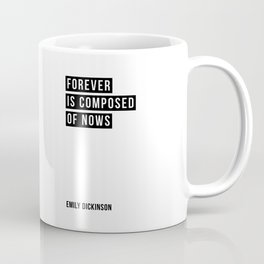 Forever is Composed of Nows - Emily Dickinson Coffee Mug