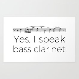 I speak bass clarinet Art Print