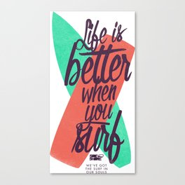 Life is better when you surf  Canvas Print