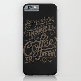 Insert Coffee To Begin iPhone Case