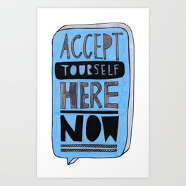 Accept Yourself Here Now. Art Print
