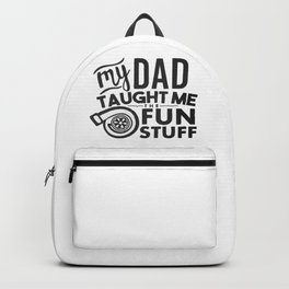 My dad taught me the fun stuff Backpack