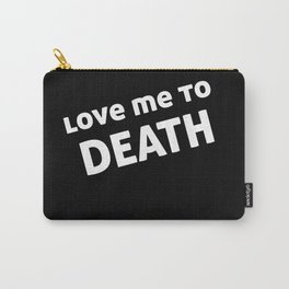 Love Me To Death Carry-All Pouch