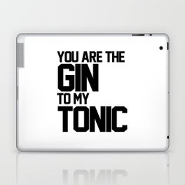 You Are The Gin To My Tonic Laptop & iPad Skin