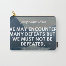 Maya Angelou Quote | We may encounter many defeats but we must not be defeated. Carry-All Pouch