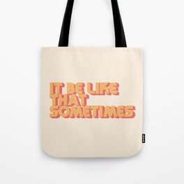 """It be like that sometimes"" Tote Bag"