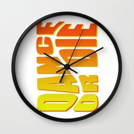 Dance or Die Wall Clock