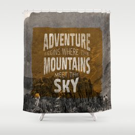 Adventure begins where the mountains meet the sky Shower Curtain
