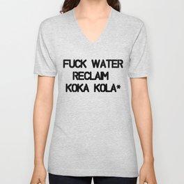 Fuck Water Reclaim Koka Kola* Unisex V-Neck