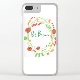 """Be Brave"" Clear iPhone Case"