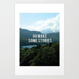 Go make some stories. Art Print