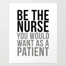 Be The Nurse You Would Want As A Patient, Nurse Wall Art, Nurse Gifts, Nurse Art, Hospital Decor Art Print