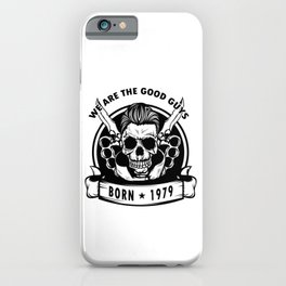 We Are The Good Guys! Born In 1979 With A Cool Graphic Of A Skull With Knife T-shirt Design Birthday iPhone Case