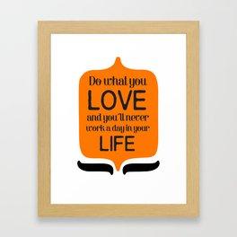 Do what you love! Framed Art Print