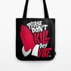 Please Don't Kill My Vibe Tote Bag