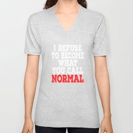 "Hate being normal? Then don't be. Grab this ""I Refuse To Become What You All Normal"" tee now!  Unisex V-Neck"