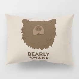 BEARLY AWAKE Pillow Sham