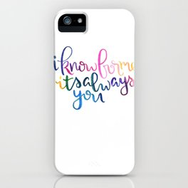 I Know For Me It's Always You. iPhone Case