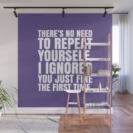 There's No Need To Repeat Yourself. I Ignored You Just Fine the First Time. (Ultra Violet) Wall Mural