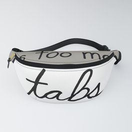 My BRAIN has too many tabs open Fanny Pack