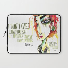 I Don't Care What You Say Laptop Sleeve
