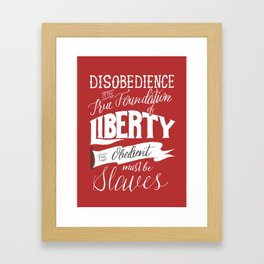 Disobedience is the True Foundation of Liberty Framed Art Print